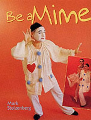 Be A Mime by Mark Stolzenberg