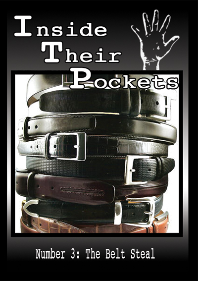 Inside Their Pockets Number Three: The Belt Steal!