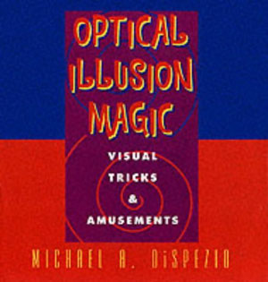 Optical Illusion Magic by Michael A. Dispezio