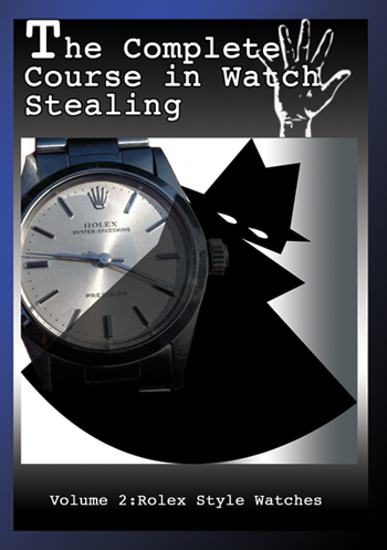 Complete Course in Watch Stealing: Vol. 2 Rolex Style Watch