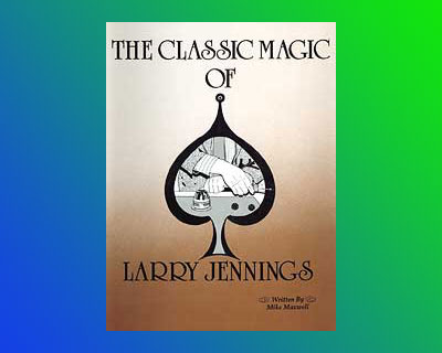 Classic Magic of Larry Jennings