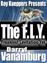 Freakiest Levitation Yet (The FLY) by Darryl Vanamburg and Roy Kueppers