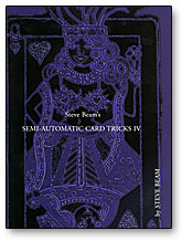 Semi-Automatic Card Tricks V.4 by Steve Beam