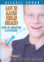 Easy to Master Thread Miracles #3 by Michael Ammar